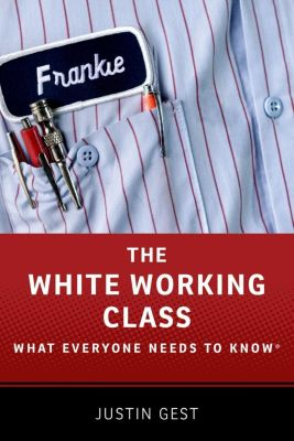 The White Working Class, Justin Gest