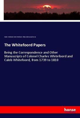 The Whitefoord Papers, Charles Whitefoord, Caleb Whitefoord, William Albert Samuel Hewins