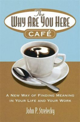 The Why Are You Here Cafe, John Strelecky