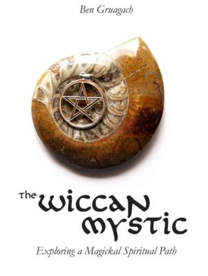 The Wiccan Mystic: Exploring a Magickal Spiritual Path, Ben Gruagach