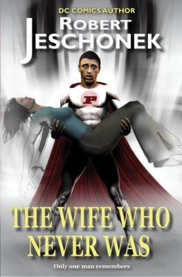 The Wife Who Never Was, Robert Jeschonek