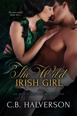 The Wild Romantics: The Wild Irish Girl (The Wild Romantics, #1), C.B. Halverson