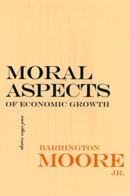 The Wilder House Series in Politics, History and Culture: Moral Aspects of Economic Growth, and Other Essays, Jr. Moore