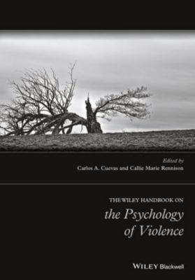 The Wiley Handbook on the Psychology of Violence, Callie Marie Rennison, Carlos A. Cuevas