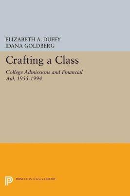 The William G. Bowen Memorial Series in Higher Education: Crafting a Class, Elizabeth A. Duffy, Idana Goldberg