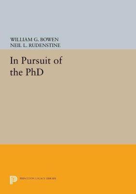 The William G. Bowen Memorial Series in Higher Education: In Pursuit of the PhD, William G. Bowen, Neil L. Rudenstine