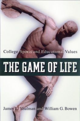 The William G. Bowen Memorial Series in Higher Education: The Game of Life, William G. Bowen, James L. Shulman