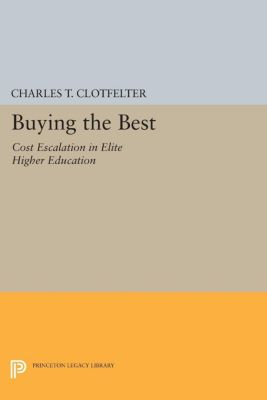 The William G. Bowen Memorial Series in Higher Education: Buying the Best, Charles T. Clotfelter