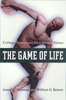 The William G. Bowen Memorial Series in Higher Education: The Game of Life, William Bowen, James Shulman