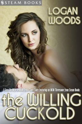 The Willing Cuckold - A Sexy MFM HotWife Femdom Erotic Short Story from Steam Books, Steam Books, Logan Woods