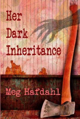 The Willoughby Chronicles: Her Dark Inheritance (The Willoughby Chronicles, #1), Meg Hafdahl