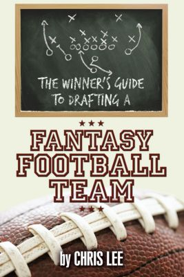 The Winner'S Guide to Drafting a Fantasy Football Team, Chris Lee