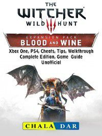 The Witcher 3 Blood and Wine, Walkthrough, Quests, Armor, Map, Riddles, Trophies, Game Guide Unofficial, Chala Dar