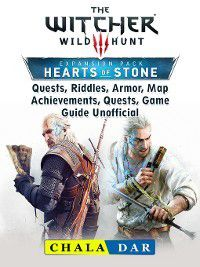 The Witcher 3 Hearts of Stone, Quests, Riddles, Armor, Map, Achievements, Quests, Game Guide Unofficial, Chala Dar