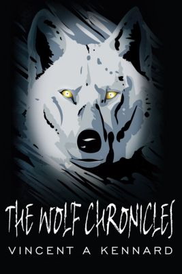 The Wolf Chronicles, Vincent A Kennard