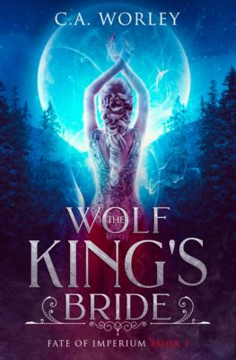 The Wolf King's Bride, C.A. Worley