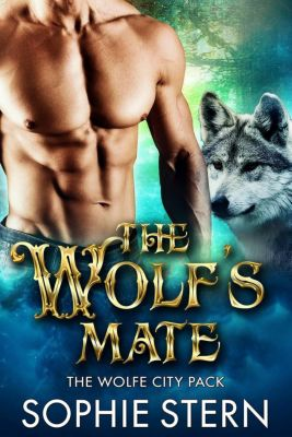 The Wolfe City Pack: The Wolf's Mate (The Wolfe City Pack, #2), Sophie Stern