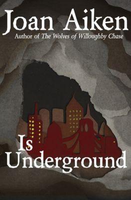 The Wolves Chronicles: Is Underground, Joan Aiken