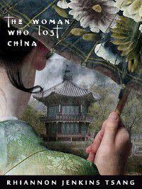The Woman Who Lost China, Rhiannon Jenkins Tsang