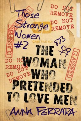 The Woman Who Pretended To Love Men, Anna Ferrara