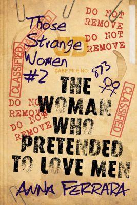 The Woman Who Pretended To Love Men, Anna Ferrara