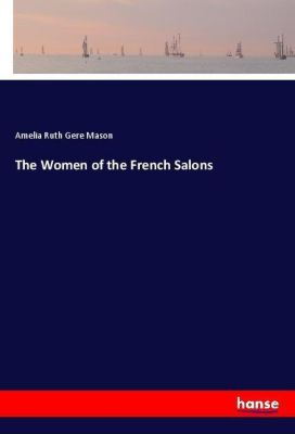 The Women of the French Salons, Amelia Ruth Gere Mason