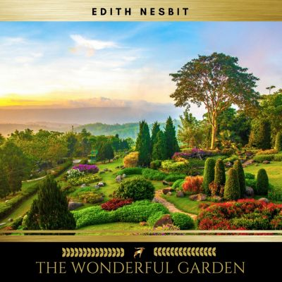 The Wonderful Garden, Edith Nesbit