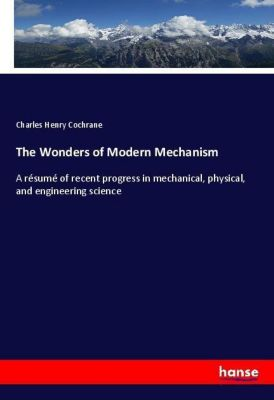 The Wonders of Modern Mechanism, Charles Henry Cochrane