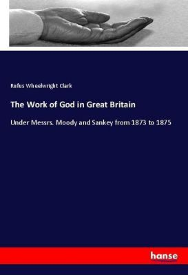 The Work of God in Great Britain, Rufus Wheelwright Clark