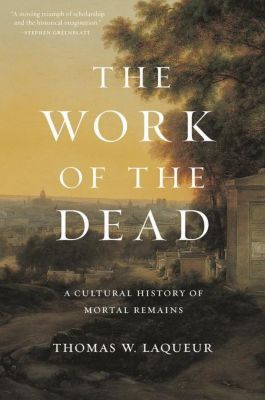 The Work of the Dead, Thomas W. Laqueur
