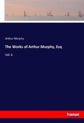 The Works of Arthur Murphy, Esq, Arthur Murphy