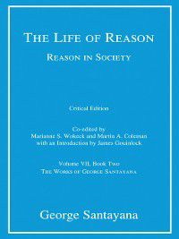 The Works of George Santayana: The Life of Reason or the Phases of Human Progress, George Santayana