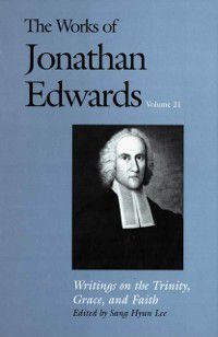 The Works of Jonathan Edwards Series: Works of Jonathan Edwards, Vol. 21, Jonathan Edwards