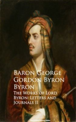 The Works of Lord Byron: Letters and Journals II, Baron George Gordon Byron Byron