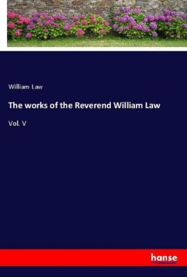 The works of the Reverend William Law, William Law