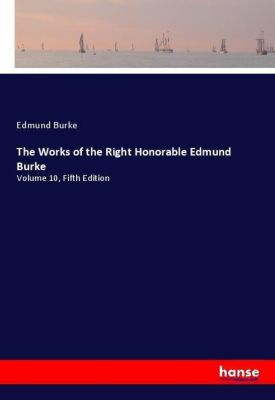 The Works of the Right Honorable Edmund Burke, Edmund Burke