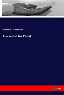 The world for Christ, Adolphus J. F. Behrends