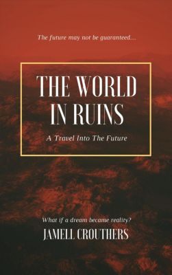 The World in Ruins: A Travel into the Future, Jamell Crouthers