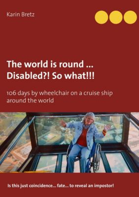 The world is round ... Disabled?! So what!!!, Karin Bretz