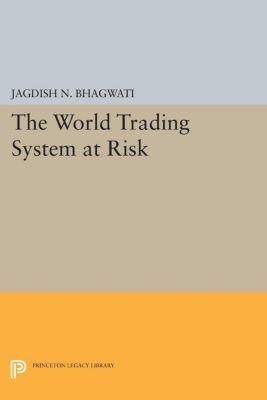 The World Trading System at Risk, Jagdish N. Bhagwati