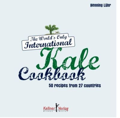 The World's Only International Kale Cookbook, Henning Lühr