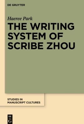 The Writing System of Scribe Zhou, Haeree Park