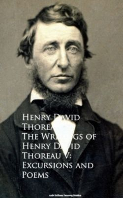 The Writings of Henry David Thoreau V: Excursions and Poems, Henry David Thoreau