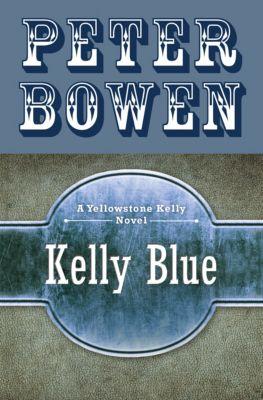 The Yellowstone Kelly Novels: Kelly Blue, Peter Bowen