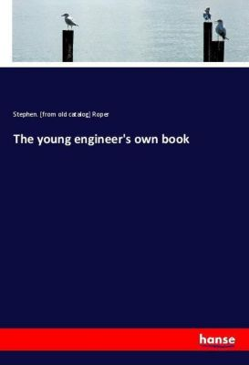 The young engineer's own book, Stephen Roper