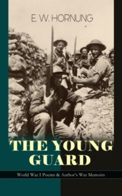 THE YOUNG GUARD – World War I Poems & Author's War Memoirs, E. W. Hornung
