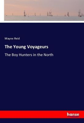 The Young Voyageurs, Mayne Reid
