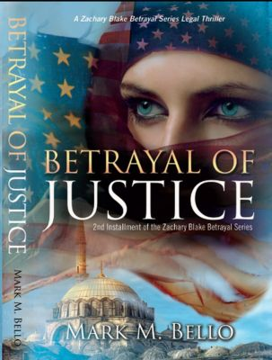 The Zachary Blake Betrayal Series: Betrayal of Justice (The Zachary Blake Betrayal Series, #2), Mark M. Bello