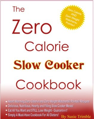 The Zero Calorie Slow Cooker Cookbook, Susie Trimble
