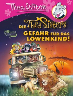 Thea Sisters Band 14: Die Thea Sisters - Gefahr für das Löwenkind!, Thea Stilton